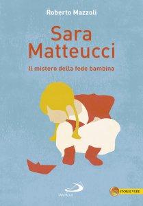 Copertina di 'Sara Matteucci. Il mistero della fede bambina'