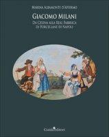 Giacomo Milani. Da Cesena alla Real Fabbrica di Porcellane di Napoli - Albamonte D'Affermo Marina