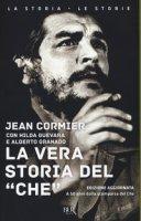 La vera storia del «Che» - Cormier Jean, Guevara Hilda, Granado Alberto