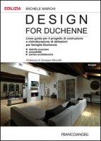 Design for Duchenne. Linee guida per il progetto di costruzione o ristrutturazione di abitazioni per famiglie Duchenne. Distrofia muscolare, accessibilità, barriere. - Marchi Michele