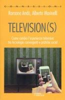 Television(s). Come cambia l'esperienza televisiva tra tecnologie convergenti e pratiche social - Andò Romana, Marinelli Alberto