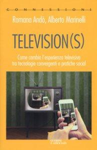 Copertina di 'Television(s). Come cambia l'esperienza televisiva tra tecnologie convergenti e pratiche social'