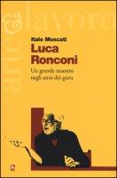 Luca Ronconi. Un grande maestro negli anni dei guru - Moscati Italo