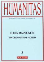 Humanitas. 3/2013: Louis Massignon. Tra orientalismo e profezia