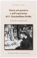 Maria nel pensiero e nell'esperienza di S.Massimiliano Kolbe - Calzolaro Anna Maria