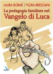 Copertina di 'La pedagogia familiare nel Vangelo di Luca'