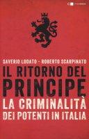 Il ritorno del principe. La criminalità dei potenti in Italia - Lodato Saverio, Scarpinato Roberto