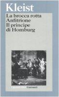 La brocca rotta-Anfitrione-Il principe di Homburg - Kleist Heinrich von