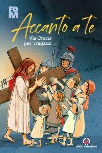 Copertina di 'Accanto a Te. Via Crucis per i ragazzi.'