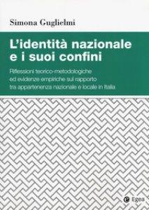 Copertina di 'L' identità nazionale e i suoi confini. riflessioni teorico-metodologiche ed evidenze empiriche sul rapporto tra appartenenza nazionale e locale in Italia'