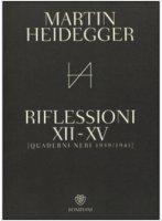 Quaderni neri 1939-1941. Riflessioni XII-XV - Heidegger Martin
