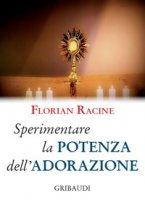 Sperimentare la potenza dell'adorazione - Racine Florian