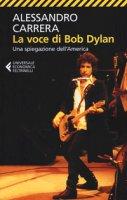 La voce di Bob Dylan. Una spiegazione dell'America. Ediz. ampliata - Carrera Alessandro