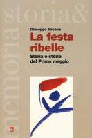 La festa ribelle. Storia e storie del Primo maggio - Sircana Giuseppe
