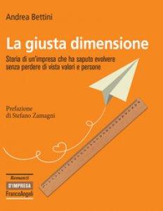 Copertina di 'La giusta dimensione. Storia di un'impresa che ha saputo evolvere senza perdere di vista valori e persone'
