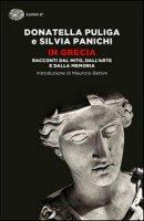 In Grecia. Racconti dal mito, dall'arte e dalla memoria - Puliga Donatella, Panichi Silvia