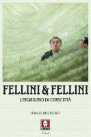Fellini & Fellini - Italo Moscati
