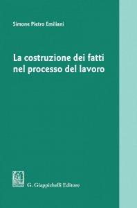 Copertina di 'La costruzione dei fatti nel processo del lavoro'