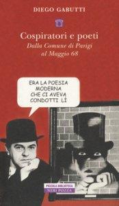Copertina di 'Cospiratori e poeti. Dalla comune di Parigi al maggio 68''