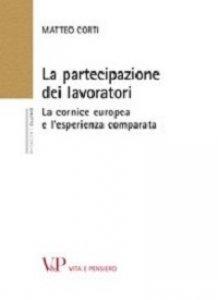 Copertina di 'La partecipazione dei lavoratori. La cornice europea e l'esperienza comparata'
