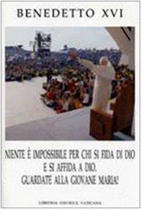 Copertina di 'Niente è impossibile per chi si fida di Dio e si affida a Dio. Guardate alla giovane Maria!  Incontro con i giovani italiani a Loreto (1-2 settembre 2007)'
