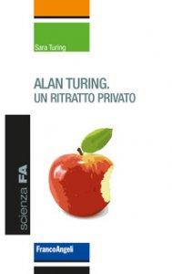 Copertina di 'Alan Turing. Un ritratto privato'