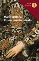 Rinascimento privato - Bellonci Maria