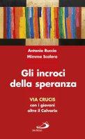 Gli incroci della speranza - Antonio Ruccia , Mimma Scalera