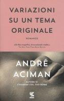 Variazioni su un tema originale - Aciman André