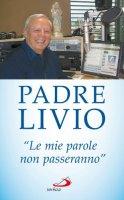 Le mie parole non passeranno - Padre Livio Fazanga