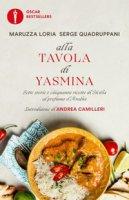 Alla tavola di Yasmina. Sette storie e cinquanta ricette di Sicilia al profumo d'Arabia - Loria Maruzza, Quadruppani Serge