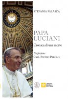 Papa Luciani. Cronaca di una morte - Stefania Falasca