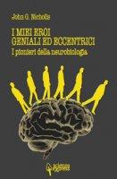 I miei eroi geniali ed eccentrici. I pionieri della neurobiologia - Nicholls John G.