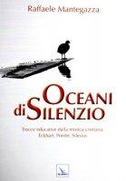 Oceani di silenzio - Raffaele Mantegazza