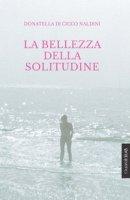 La bellezza della solitudine - Di Cicco Naldini Donatella