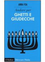 Andare per ghetti e giudecche - Anna Foa