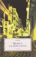 Beirut. La non-città - Adonis