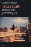 Italia a scatti. Il racconto dei grandi fotografi. Ediz. illustrata - Matarazzo Giuseppe