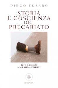 Copertina di 'Storia e coscienza del precariato. Servi e signori della globalizzazione'