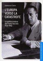 L' Europa verso la catastrofe - Galeazzo Ciano