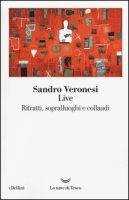Live. Ritratti, sopralluoghi e collaudi - Veronesi Sandro