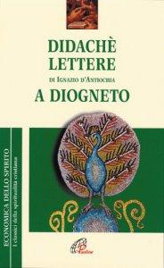 Copertina di 'Didach�. Lettere di Ignazio d'Antiochia. A Diogneto'