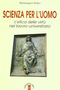Copertina di 'Scienza per l'uomo. L'etica delle virtù nel lavoro universitario'