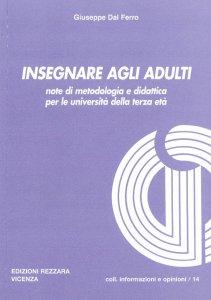 Copertina di 'Insegnare agli adulti. Note di metodologia e didattica per le università della terza età'