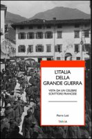 L' Italia della grande guerra. Vista da un celebre scrittore francese - Loti Pierre