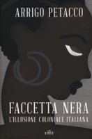 Faccetta nera. L'illusione coloniale italiana. Con ebook - Petacco Arrigo