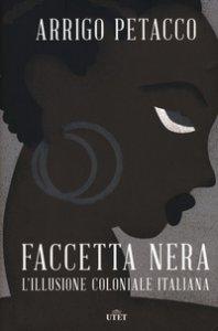 Copertina di 'Faccetta nera. L'illusione coloniale italiana. Con ebook'