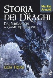 Copertina di 'Storia dei draghi. Dai Nibelunghi a Game of Thrones'