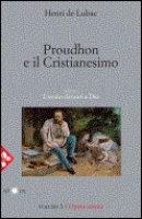Proudhon e il Cristianesimo. Vol. 3 - de Lubac Henri