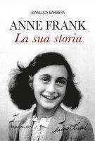 Anne Frank La sua storia - Gianluca Barbera